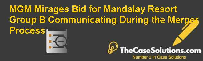 MGM Mirages Bid for Mandalay Resort Group (B): Communicating During the Merger Process Case Solution