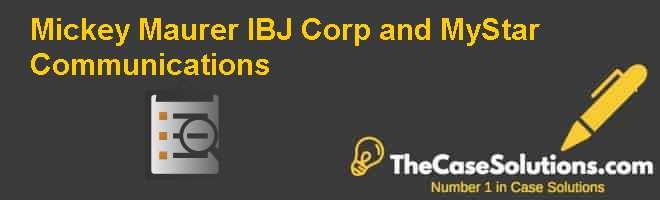 Mickey Maurer: IBJ Corp. and MyStar Communications Case Solution