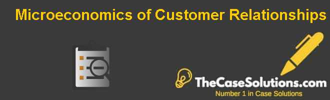Microeconomics of Customer Relationships Case Solution