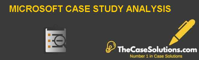 MICROSOFT CASE STUDY ANALYSIS Case Solution