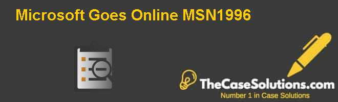 Microsoft Goes Online: MSN–1996 Case Solution