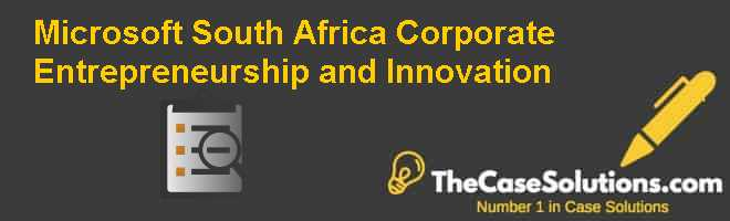 Microsoft South Africa: Corporate Entrepreneurship and Innovation Case Solution