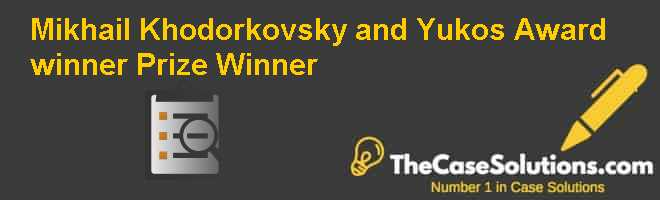 Mikhail Khodorkovsky and Yukos  Award winner Prize Winner Case Solution