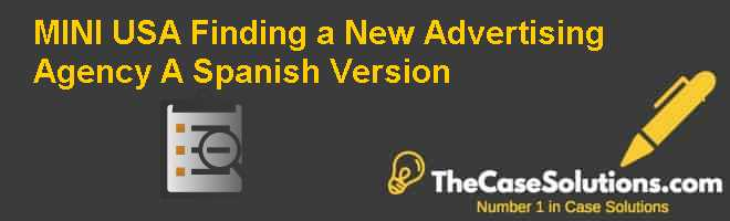 MINI USA: Finding a New Advertising Agency (A), Spanish Version Case Solution