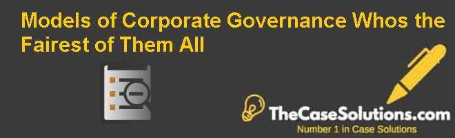 Models of Corporate Governance: Whos the Fairest of Them All Case Solution