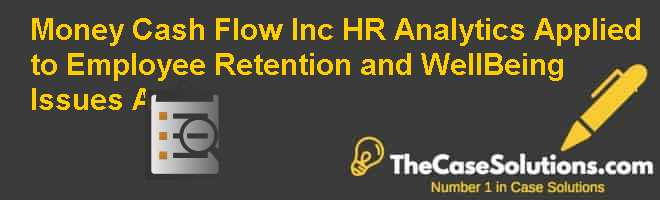 Money Cash Flow Inc.: HR Analytics Applied to Employee Retention and Well-Being Issues (A) Case Solution
