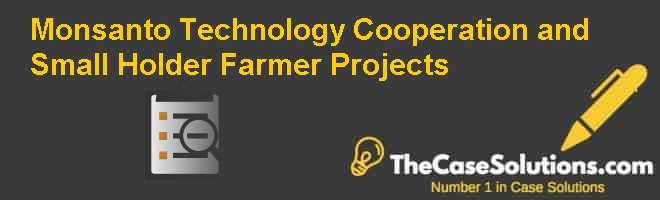 Monsanto: Technology Cooperation and Small Holder Farmer Projects Case Solution