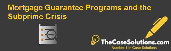 Mortgage Guarantee Programs and the Subprime Crisis Case Solution