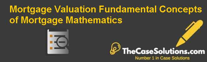 Mortgage Valuation: Fundamental Concepts of Mortgage Mathematics Case Solution