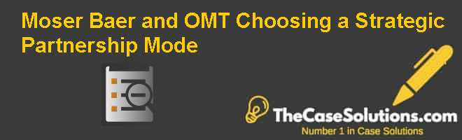 Moser Baer and OM&T – Choosing a Strategic Partnership Mode Case Solution