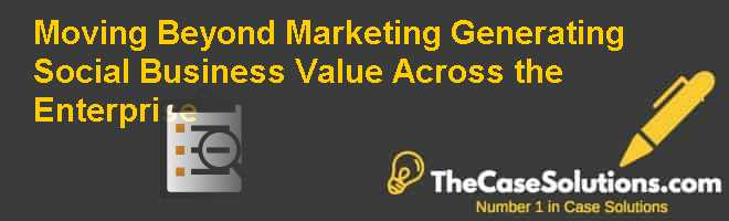 Moving Beyond Marketing: Generating Social Business Value Across the Enterprise Case Solution