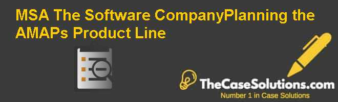 MSA: The Software Company–Planning the AMAPs Product Line Case Solution