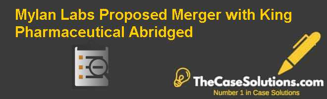 Mylan Lab's Proposed Merger with King Pharmaceutical (Abridged) Case Solution