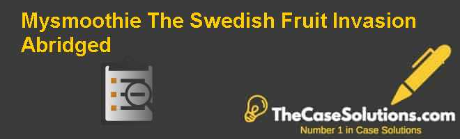 mySmoothie: The Swedish Fruit Invasion (Abridged) Case Solution