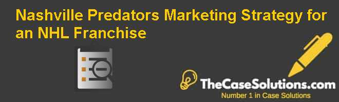nashville predators marketing strategy for an nhl franchise