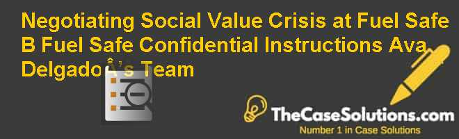 Negotiating Social Value – Crisis at Fuel Safe (B): Fuel Safe Confidential Instructions – Ava Delgado's Team Case Solution
