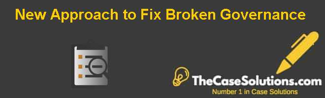 New Approach to Fix Broken Governance Case Solution