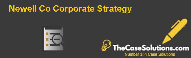 newell company corporate strategy hbs Newell company's corporate strategy: case analysis  assignment 7th  international mba part time 1 corporate strategy - meli marine case.