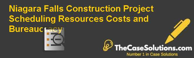Niagara Falls Construction Project: Scheduling, Resources, Costs and Bureaucracy Case Solution