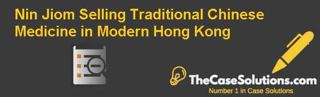 Nin Jiom: Selling Traditional Chinese Medicine in Modern Hong Kong Case Solution