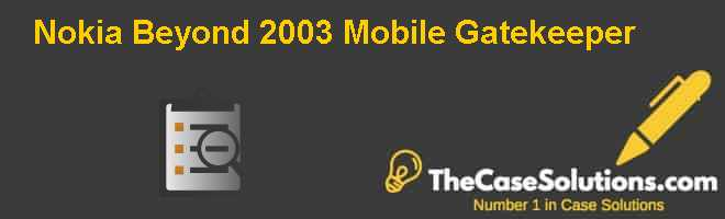 Nokia Beyond 2003: Mobile Gatekeeper Case Solution