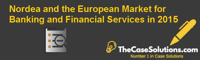 Nordea and the European Market for Banking and Financial Services in 2015 Case Solution