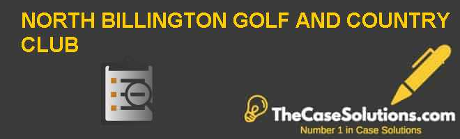 North Billington Golf and Country Club Case Solution