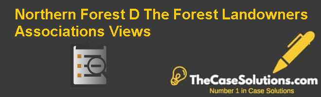 Northern Forest (D): The Forest Landowners Association's Views Case Solution