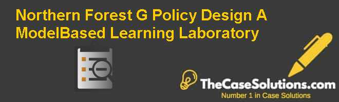 Northern Forest (G) Policy Design: A Model-Based Learning Laboratory Case Solution