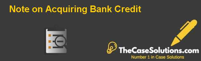 Note on Acquiring Bank Credit Case Solution