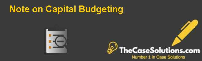 Note on Capital Budgeting Case Solution