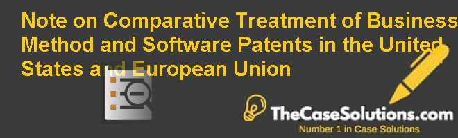 Note on Comparative Treatment of Business Method and Software Patents in the United States and European Union Case Solution