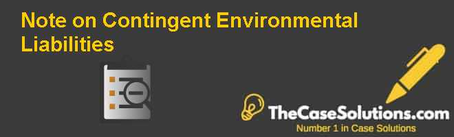 Note on Contingent Environmental Liabilities Case Solution