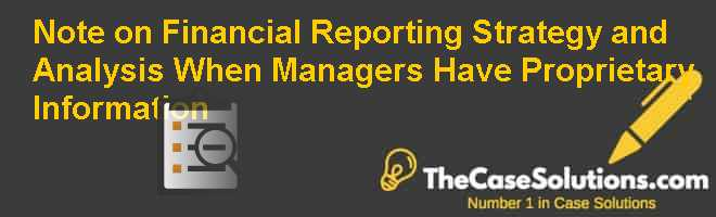 Note on Financial Reporting Strategy and Analysis When Managers Have Proprietary Information Case Solution