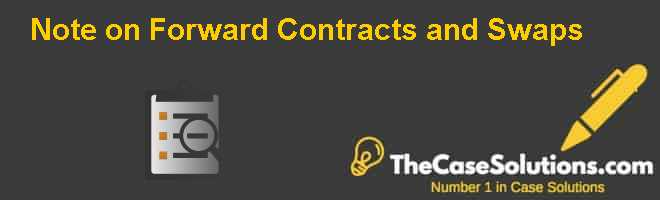 Note on Forward Contracts and Swaps Case Solution