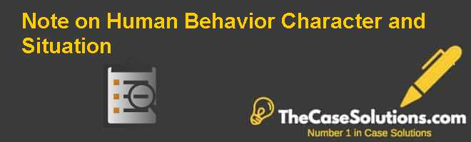 Note on Human Behavior: Character and Situation Case Solution