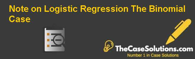 Note on Logistic Regression – The Binomial Case Case Solution