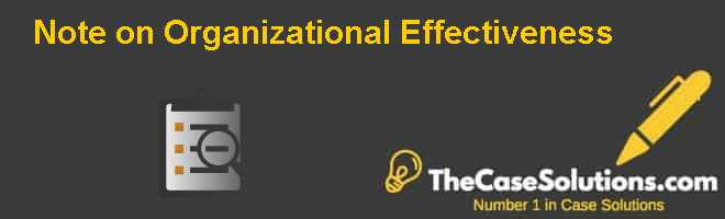 Note on Organizational Effectiveness Case Solution