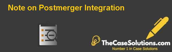 Note on Postmerger Integration Case Solution