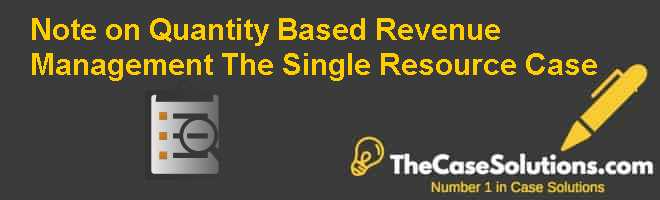 Note on Quantity Based Revenue Management: The Single Resource Case Case Solution