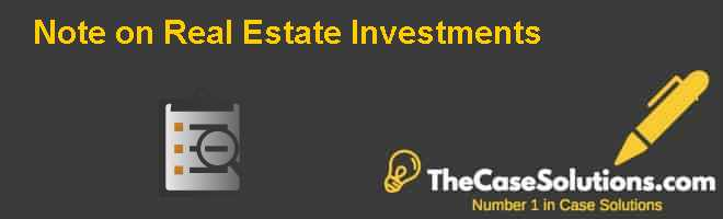 Note on Real Estate Investments Case Solution