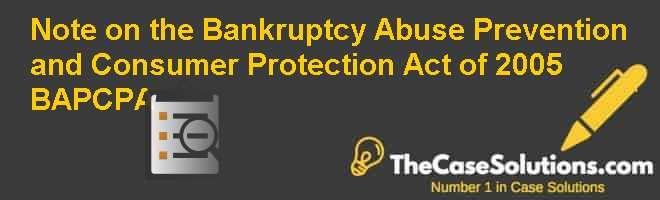 Note on the Bankruptcy Abuse Prevention and Consumer Protection Act of 2005 (BAPCPA) Case Solution