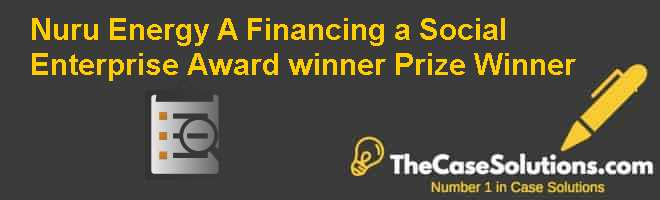 Nuru Energy (A): Financing a Social Enterprise  Award winner Prize Winner Case Solution