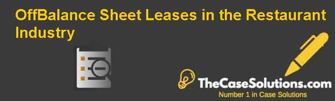Off-Balance Sheet Leases in the Restaurant Industry Case Solution