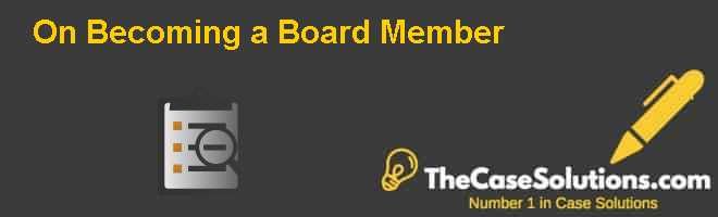 On Becoming a Board Member Case Solution