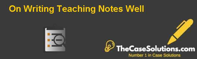 On Writing Teaching Notes Well Case Solution