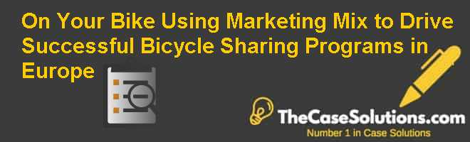 On Your Bike! Using Marketing Mix to Drive Successful Bicycle Sharing Programs in Europe Case Solution