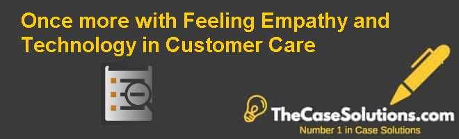 Once more with Feeling: Empathy and Technology in Customer Care Case Solution