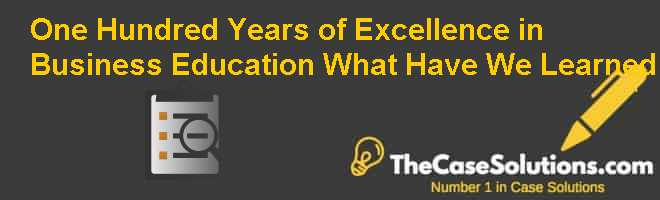 One Hundred Years of Excellence in Business Education: What Have We Learned Case Solution