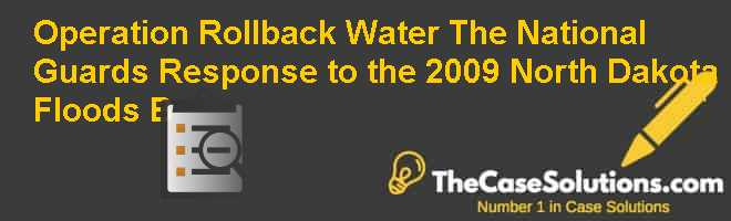 Operation Rollback Water: The National Guard's Response to the 2009 North Dakota Floods (B) Case Solution